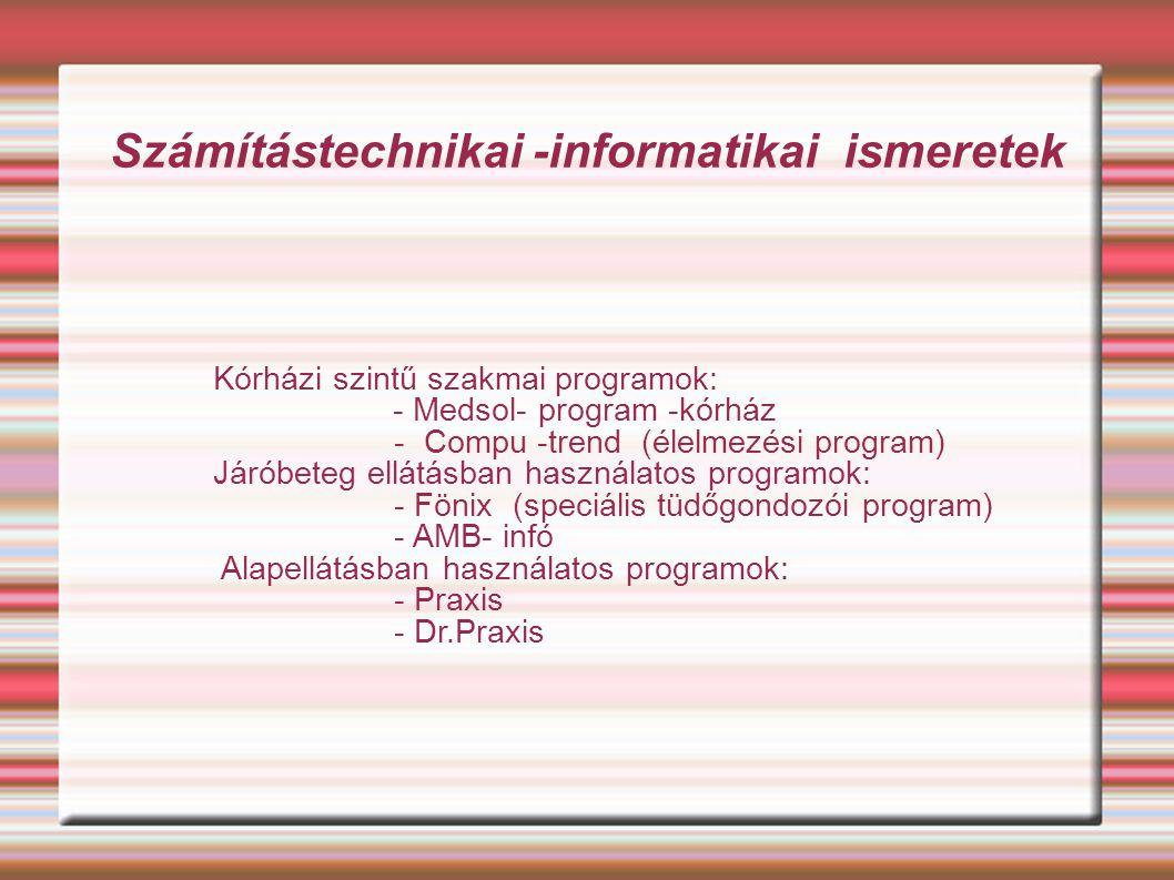 Számítástechnikai -informatikai ismeretek Kórházi szintű szakmai programok: - Medsol- program -kórház - Compu -trend (élelmezési program) Járóbeteg e