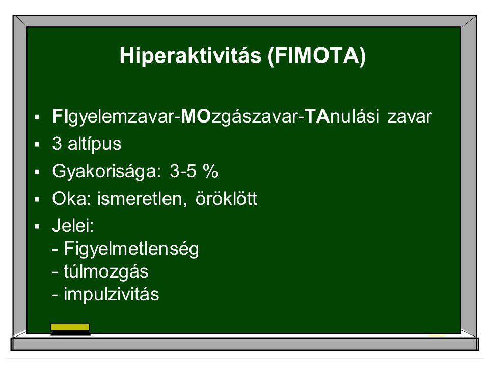 Hiperaktivitás (FIMOTA)  FIgyelemzavar-MOzgászavar-TAnulási zavar  3 altípus  Gyakorisága: 3-5 %  Oka: ismeretlen, öröklött  Jelei: - Figyelmetlenség - túlmozgás - impulzivitás