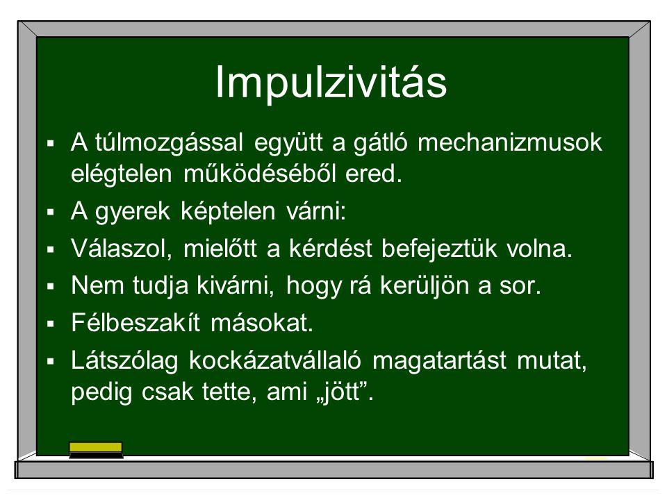 Impulzivitás  A túlmozgással együtt a gátló mechanizmusok elégtelen működéséből ered.