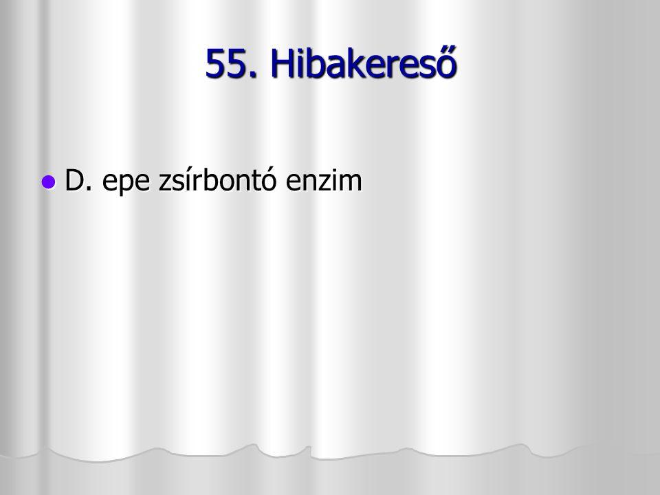 55. Hibakereső D. epe zsírbontó enzim D. epe zsírbontó enzim