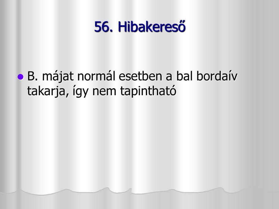 56. Hibakereső B. májat normál esetben a bal bordaív takarja, így nem tapintható B. májat normál esetben a bal bordaív takarja, így nem tapintható