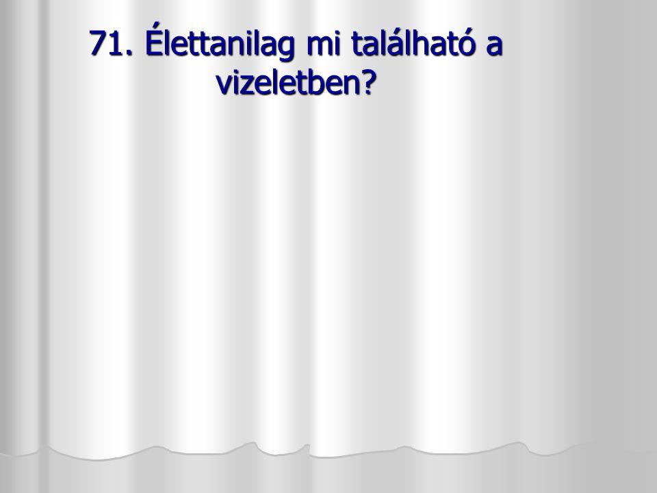 71. Élettanilag mi található a vizeletben?