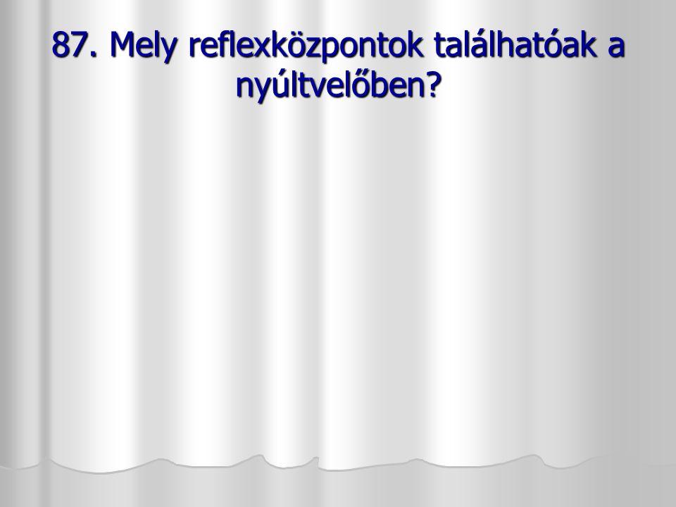 87. Mely reflexközpontok találhatóak a nyúltvelőben?