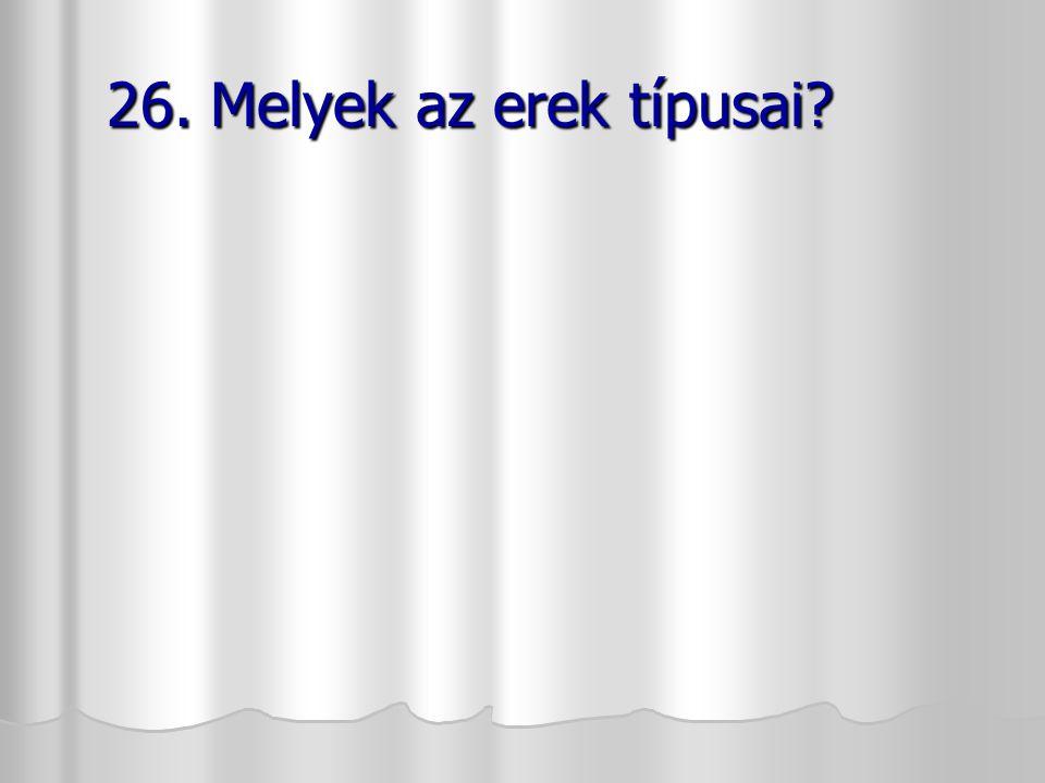 26. Melyek az erek típusai? 26. Melyek az erek típusai?