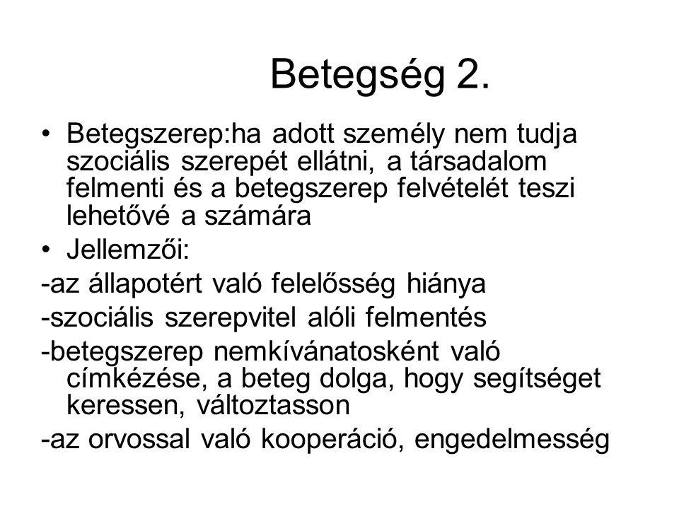 Betegség 2. Betegszerep:ha adott személy nem tudja szociális szerepét ellátni, a társadalom felmenti és a betegszerep felvételét teszi lehetővé a szám