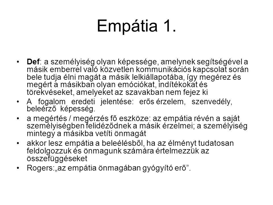 Empátia 1. Def: a személyiség olyan képessége, amelynek segítségével a másik emberrel való közvetlen kommunikációs kapcsolat során bele tudja élni mag