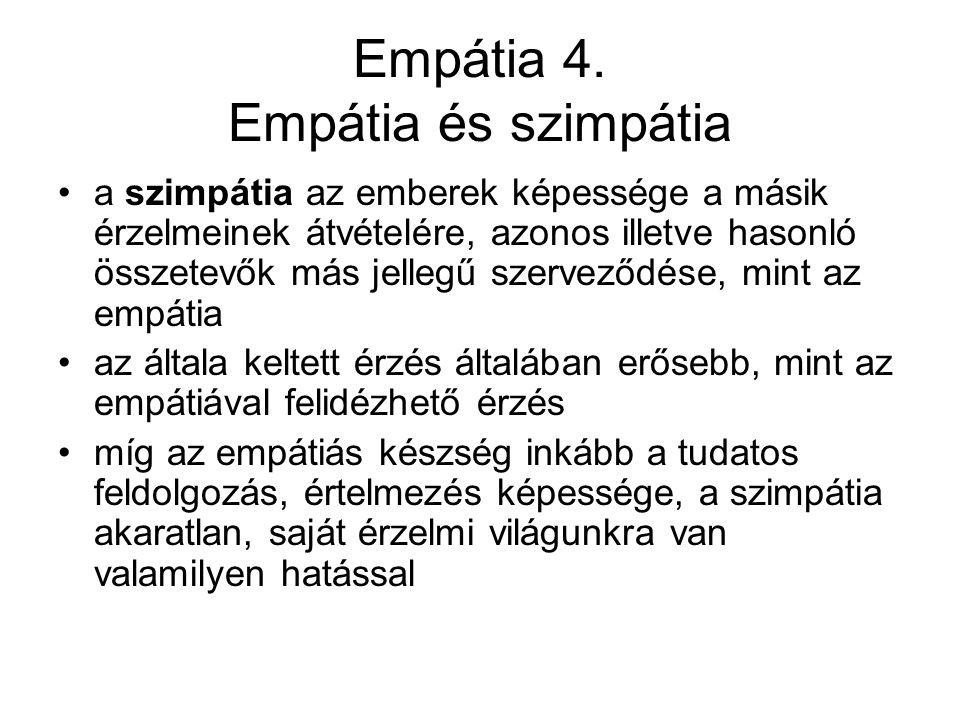 Empátia 4. Empátia és szimpátia a szimpátia az emberek képessége a másik érzelmeinek átvételére, azonos illetve hasonló összetevők más jellegű szervez