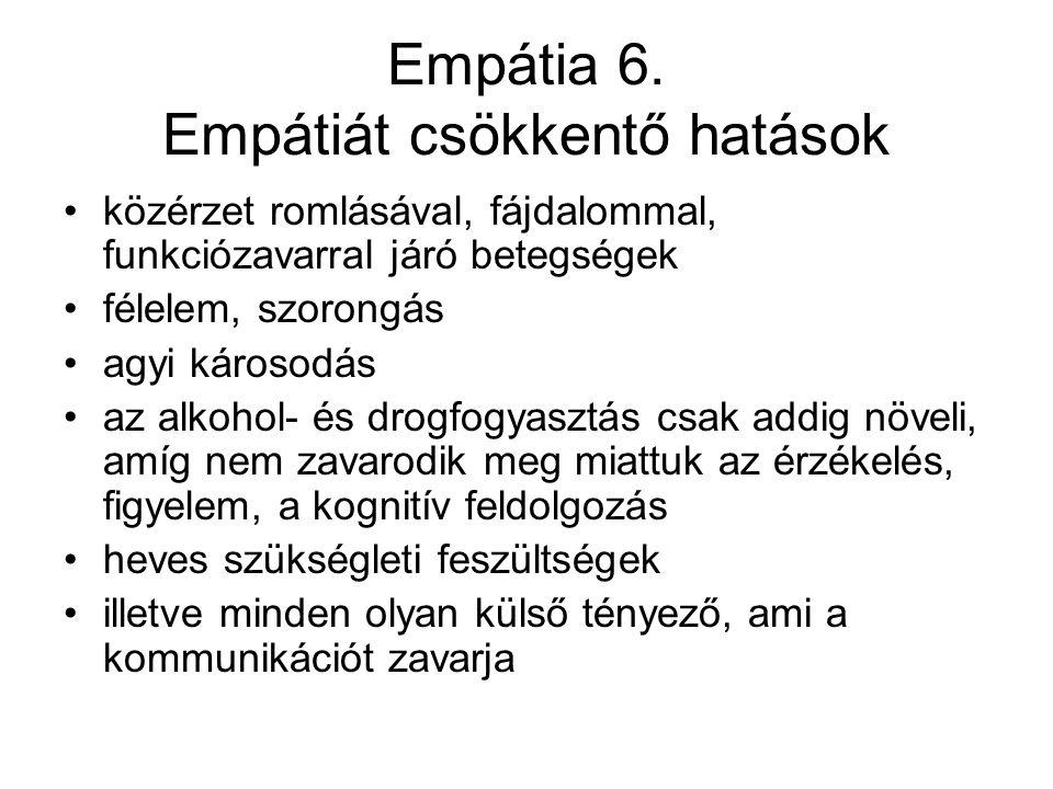 Empátia 6. Empátiát csökkentő hatások közérzet romlásával, fájdalommal, funkciózavarral járó betegségek félelem, szorongás agyi károsodás az alkohol-