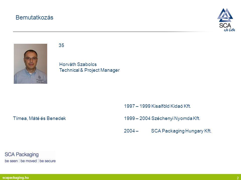 scapackaging.hu 2 35 Horváth Szabolcs Technical & Project Manager Bemutatkozás Tímea, Máté és Benedek 1997 – 1999 Kisalföld Kidaó Kft.