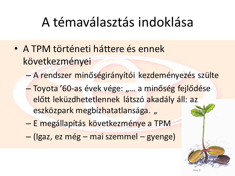 A témaválasztás indoklása A TPM történeti háttere és ennek következményei – A rendszer minőségirányítói kezdeményezés szülte – Toyota '60-as évek vége