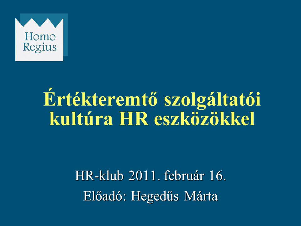 HR-klub 2011. február 16. Előadó: Hegedűs Márta Értékteremtő szolgáltatói kultúra HR eszközökkel