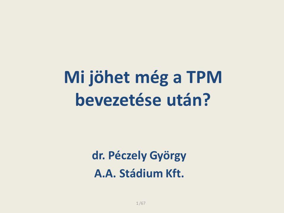 Mi jöhet még a TPM bevezetése után? dr. Péczely György A.A. Stádium Kft. 1/67