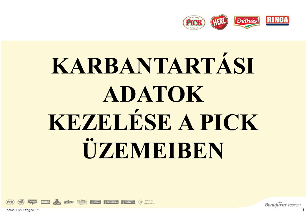 Forrás: Pick Szeged Zrt. 1 KARBANTARTÁSI ADATOK KEZELÉSE A PICK ÜZEMEIBEN