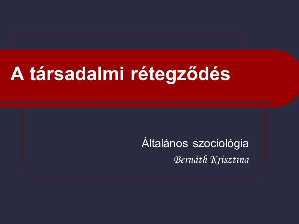 A társadalmi rétegződés Általános szociológia Bernáth Krisztina