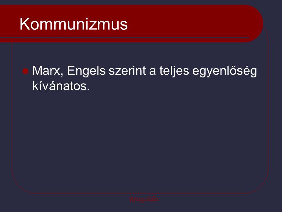 Rétegződés Kommunizmus Marx, Engels szerint a teljes egyenlőség kívánatos.
