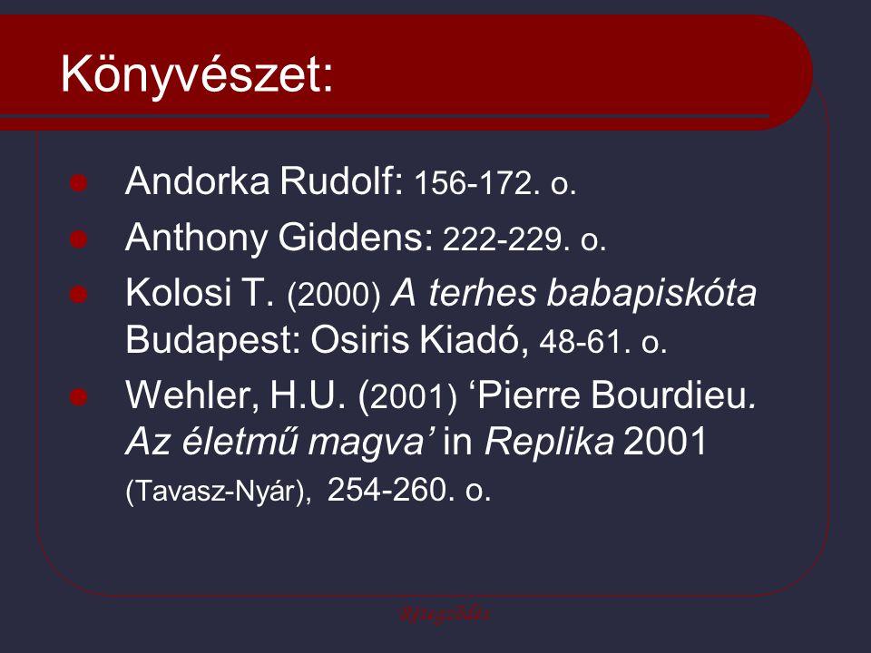 Rétegződés Könyvészet: Andorka Rudolf: 156-172. o. Anthony Giddens: 222-229. o. Kolosi T. (2000) A terhes babapiskóta Budapest: Osiris Kiadó, 48-61. o