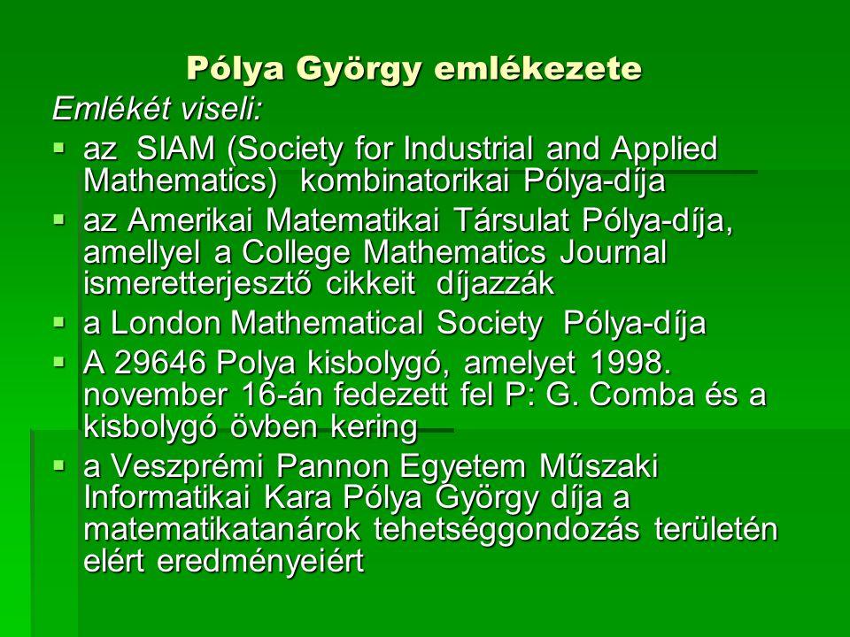 Pólya György emlékezete Emlékét viseli:  az SIAM (Society for Industrial and Applied Mathematics) kombinatorikai Pólya-díja  az Amerikai Matematikai