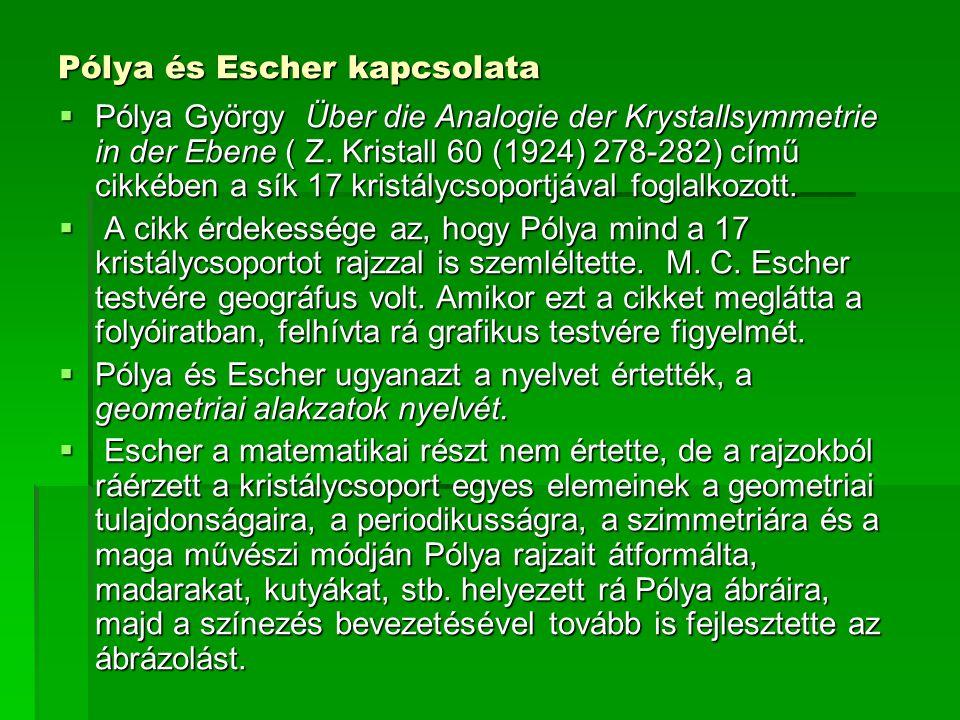 Pólya és Escher kapcsolata  Pólya György Über die Analogie der Krystallsymmetrie in der Ebene ( Z. Kristall 60 (1924) 278-282) című cikkében a sík 17