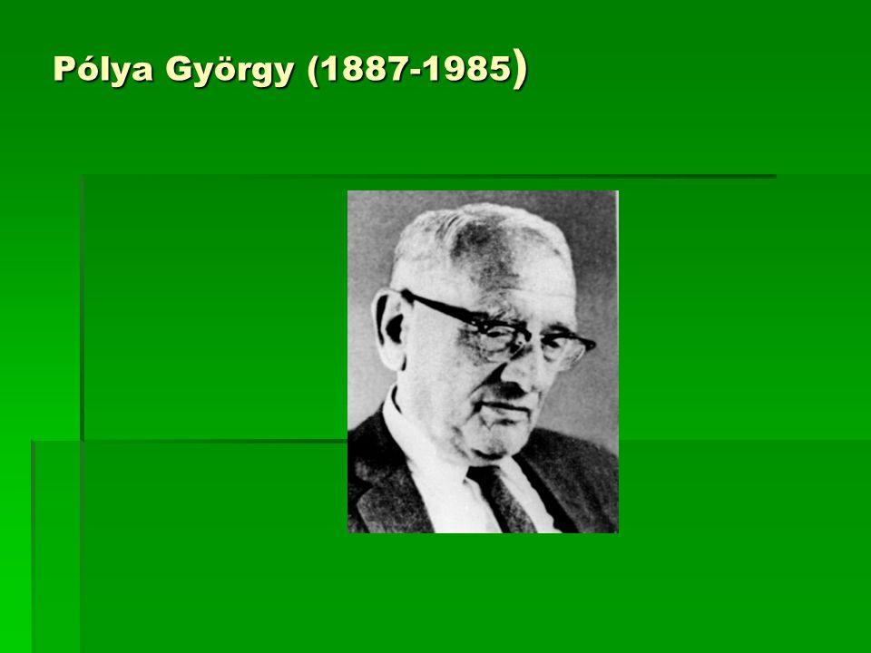 Pólya György ismertebb munkái  A probléma megoldás iskolája  A gondolkodás iskolája  A matematika gondolkodás művészete I-II.
