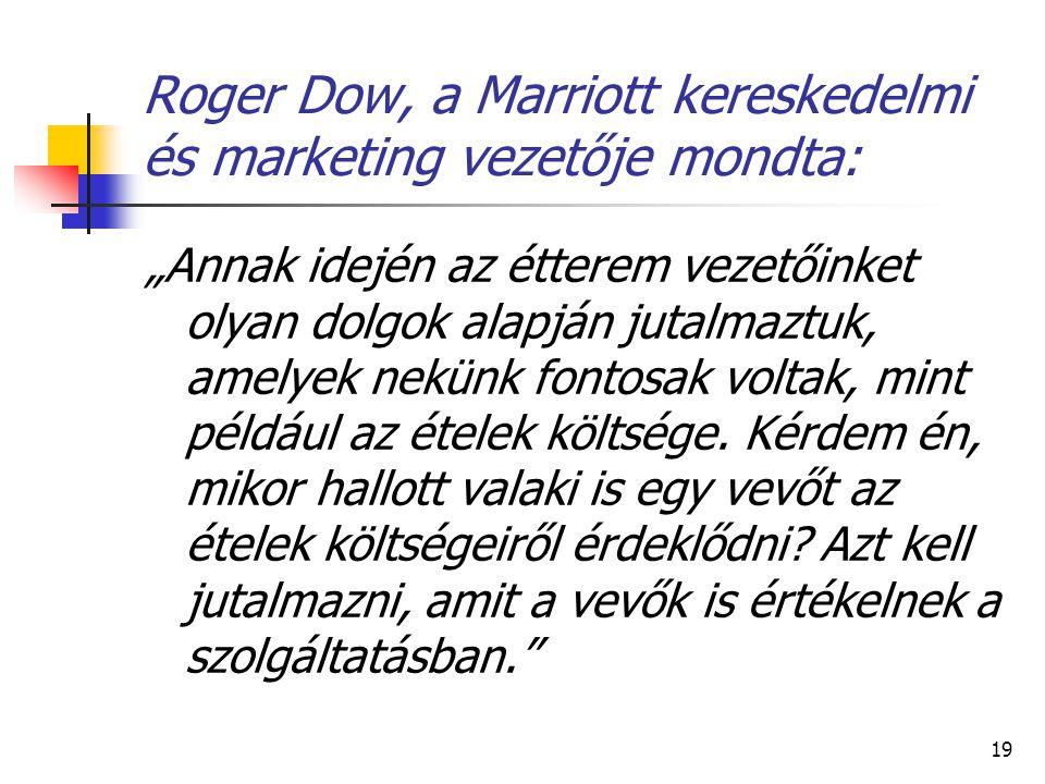 """19 Roger Dow, a Marriott kereskedelmi és marketing vezetője mondta: """"Annak idején az étterem vezetőinket olyan dolgok alapján jutalmaztuk, amelyek nek"""