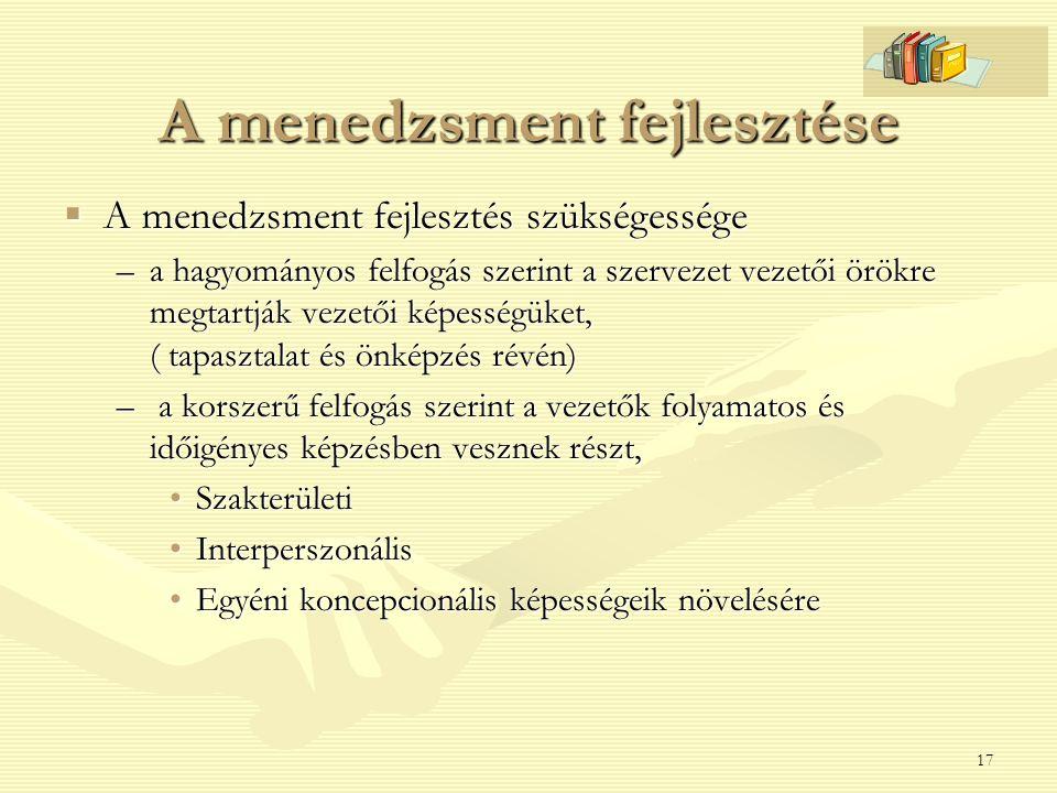 17 A menedzsment fejlesztése  A menedzsment fejlesztés szükségessége –a hagyományos felfogás szerint a szervezet vezetői örökre megtartják vezetői ké