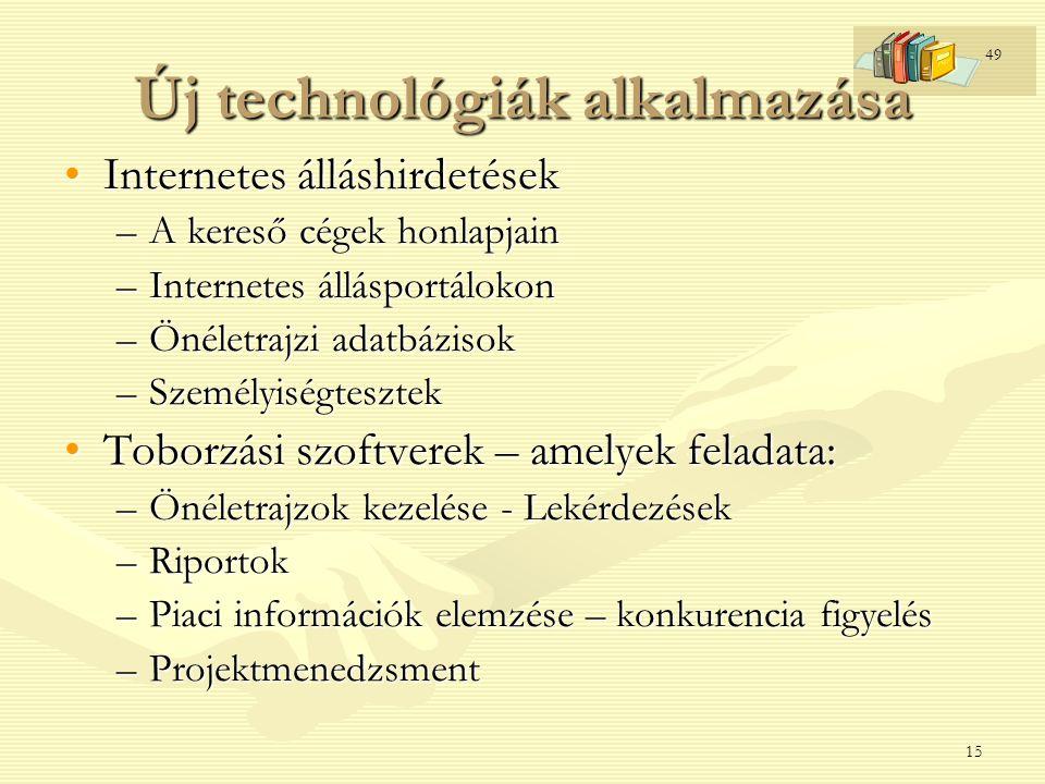 15 Új technológiák alkalmazása Internetes álláshirdetésekInternetes álláshirdetések –A kereső cégek honlapjain –Internetes állásportálokon –Önéletrajz