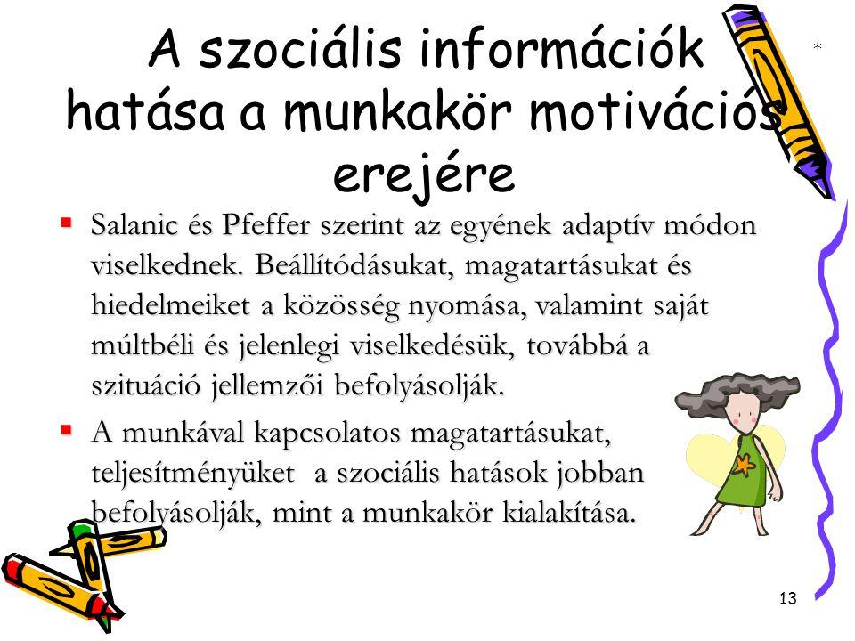 13 A szociális információk hatása a munkakör motivációs erejére  Salanic és Pfeffer szerint az egyének adaptív módon viselkednek.
