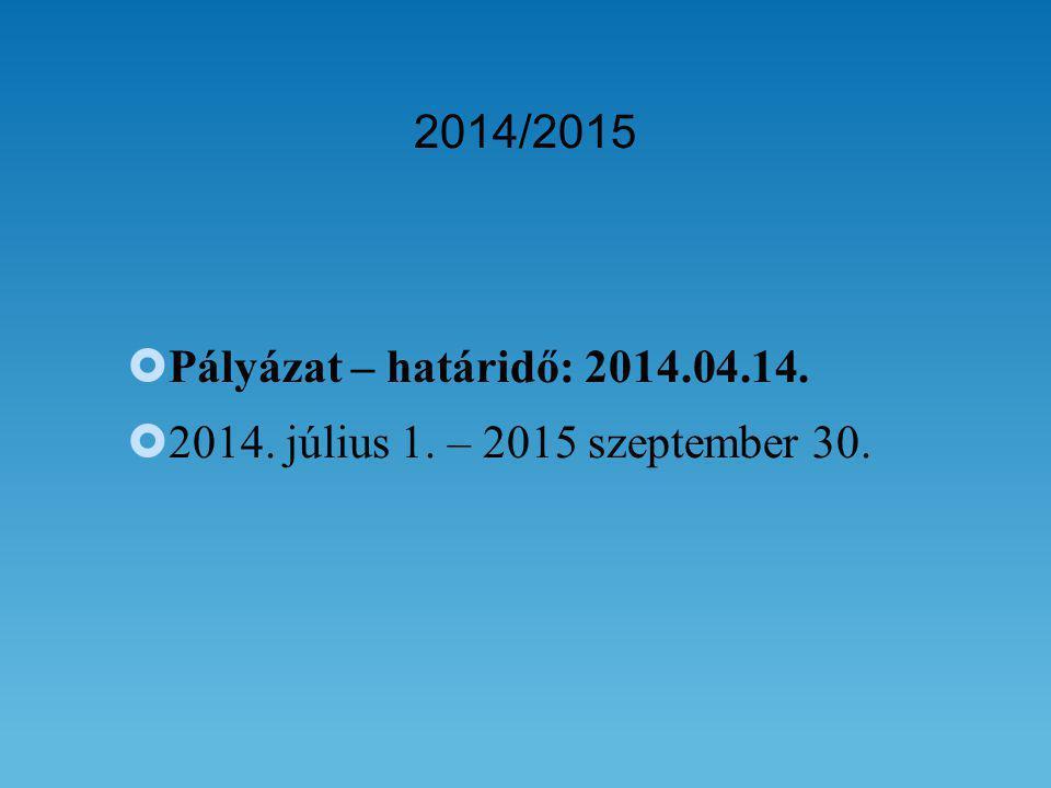  Pályázat – határidő: 2014.04.14.  2014. július 1. – 2015 szeptember 30.