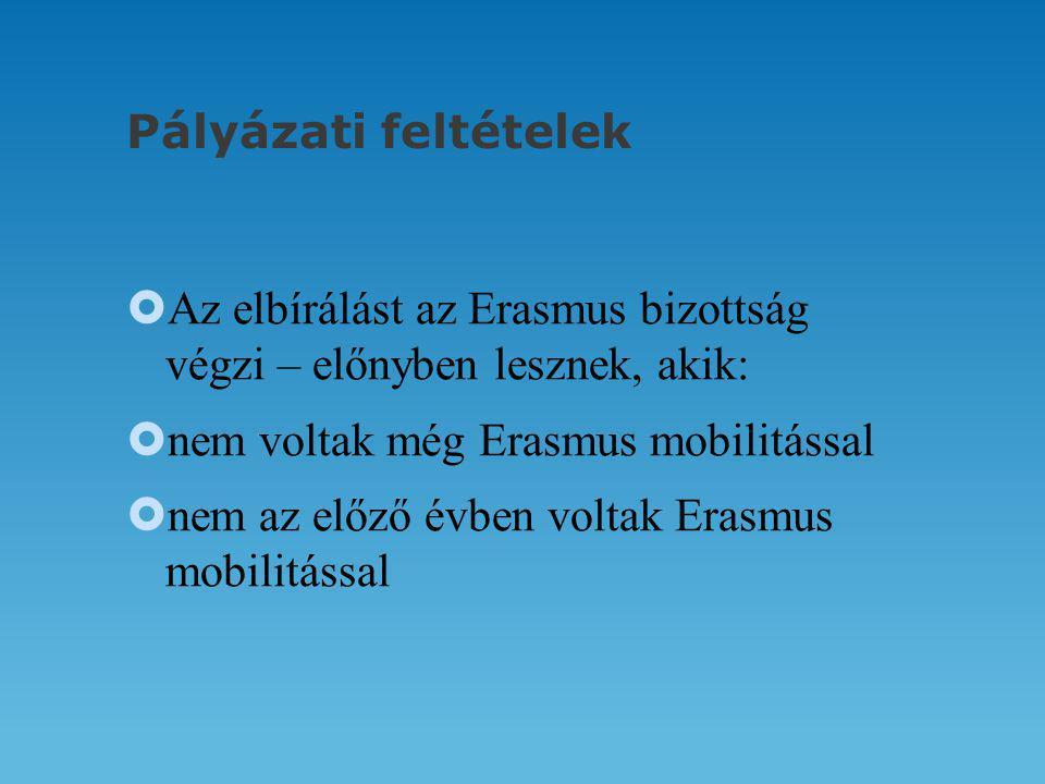 Pályázati feltételek  Az elbírálást az Erasmus bizottság végzi – előnyben lesznek, akik:  nem voltak még Erasmus mobilitással  nem az előző évben voltak Erasmus mobilitással