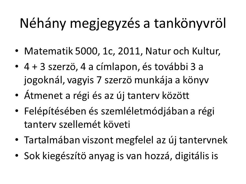 Néhány megjegyzés a tankönyvröl Matematik 5000, 1c, 2011, Natur och Kultur, 4 + 3 szerzö, 4 a címlapon, és további 3 a jogoknál, vagyis 7 szerzö munká