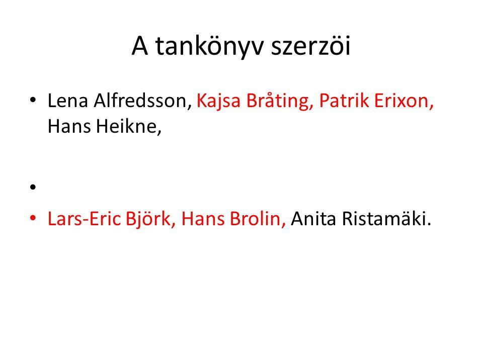 A tankönyv szerzöi Lena Alfredsson, Kajsa Bråting, Patrik Erixon, Hans Heikne, Lars-Eric Björk, Hans Brolin, Anita Ristamäki.