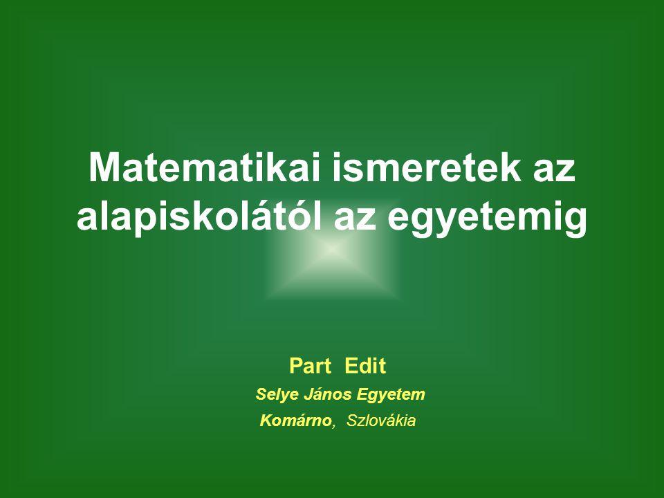 Matematikai ismeretek az alapiskolától az egyetemig Part Edit Selye János Egyetem Komárno, Szlovákia