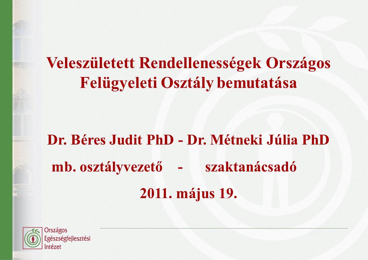 Veleszületett Rendellenességek Országos Felügyeleti Osztály bemutatása Dr. Béres Judit PhD - Dr. Métneki Júlia PhD mb. osztályvezető - szaktanácsadó 2