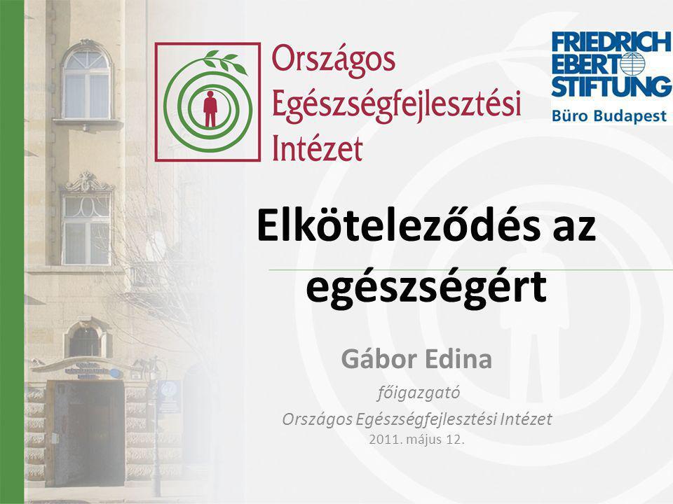 Gábor Edina főigazgató Országos Egészségfejlesztési Intézet 2011. május 12. Elköteleződés az egészségért