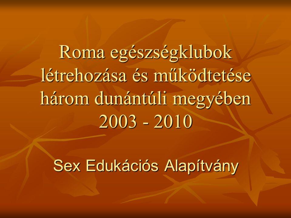 Roma egészségklubok létrehozása és működtetése három dunántúli megyében 2003 - 2010 Sex Edukációs Alapítvány
