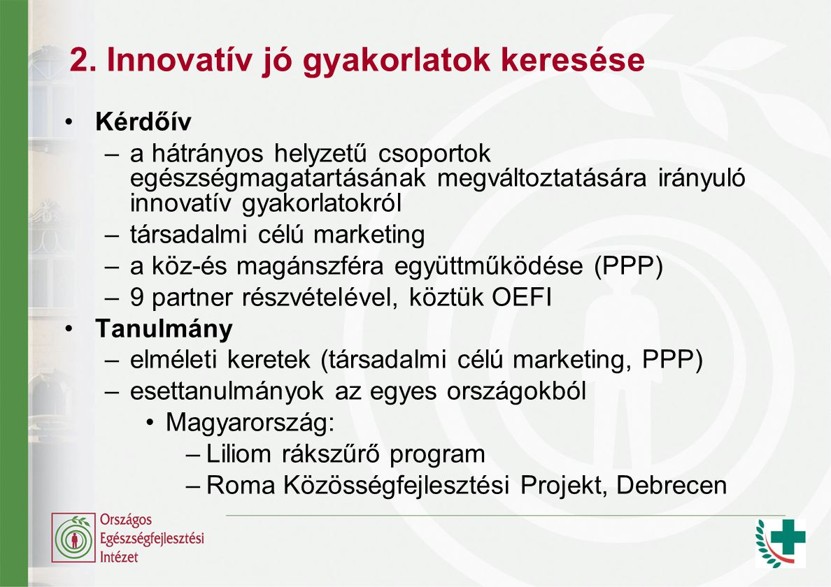 2. Innovatív jó gyakorlatok keresése Kérdőív –a hátrányos helyzetű csoportok egészségmagatartásának megváltoztatására irányuló innovatív gyakorlatokró