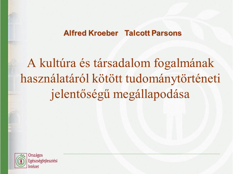 A kultúra és társadalom fogalmának használatáról kötött tudománytörténeti jelentőségű megállapodása Alfred Kroeber Talcott Parsons