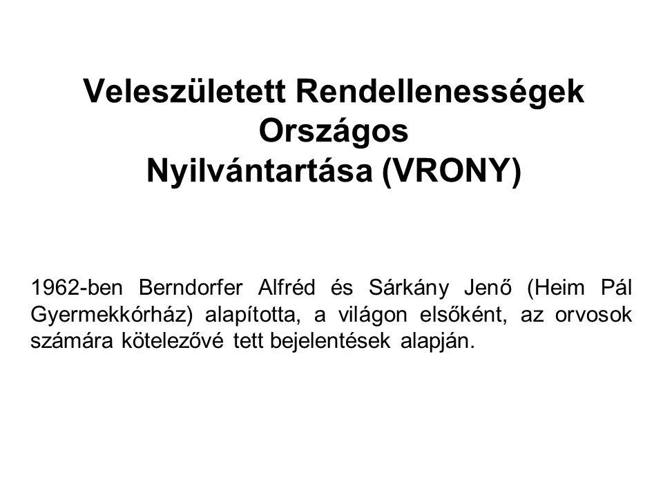 Veleszületett Rendellenességek Országos Nyilvántartása (VRONY) 1962-ben Berndorfer Alfréd és Sárkány Jenő (Heim Pál Gyermekkórház) alapította, a világ