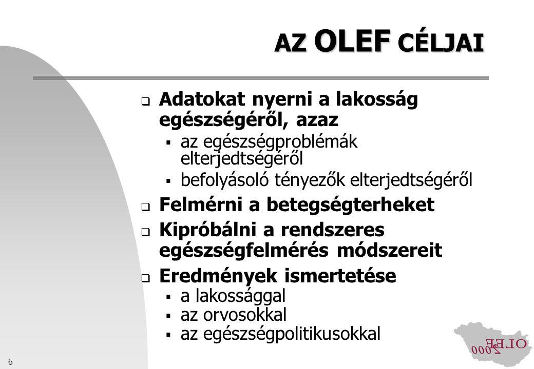 6 AZ OLEF CÉLJAI  Adatokat nyerni a lakosság egészségéről, azaz  az egészségproblémák elterjedtségéről  befolyásoló tényezők elterjedtségéről  Fel