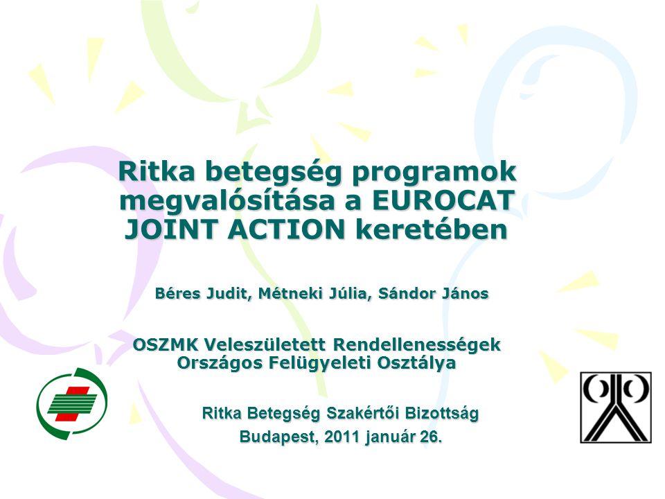 Ritka betegség programok megvalósítása a EUROCAT JOINT ACTION keretében Béres Judit, Métneki Júlia, Sándor János OSZMK Veleszületett Rendellenességek