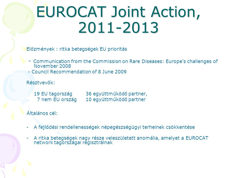 EUROCAT Joint Action, 2011-2013 Előzmények : ritka betegségek EU prioritás - Communication from the Commission on Rare Diseases: Europe's challenges o