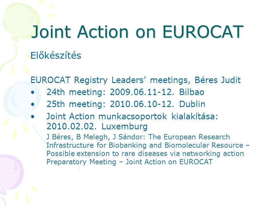 Joint Action on EUROCAT Előkészítés EUROCAT Registry Leaders' meetings, Béres Judit 24th meeting: 2009.06.11-12.