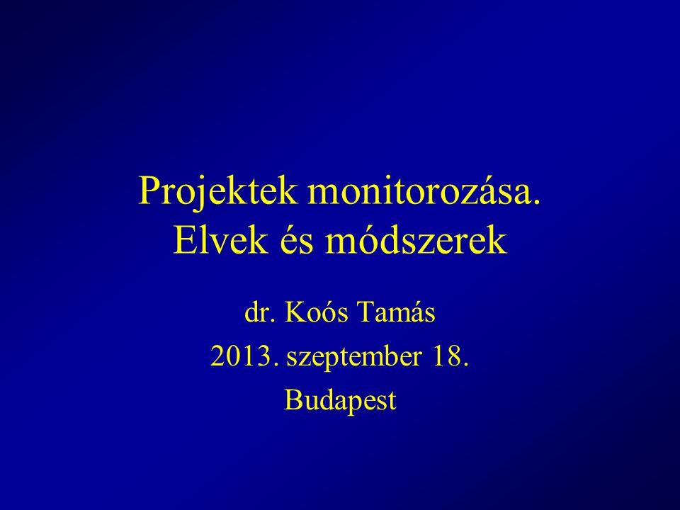 Projektek monitorozása. Elvek és módszerek dr. Koós Tamás 2013. szeptember 18. Budapest