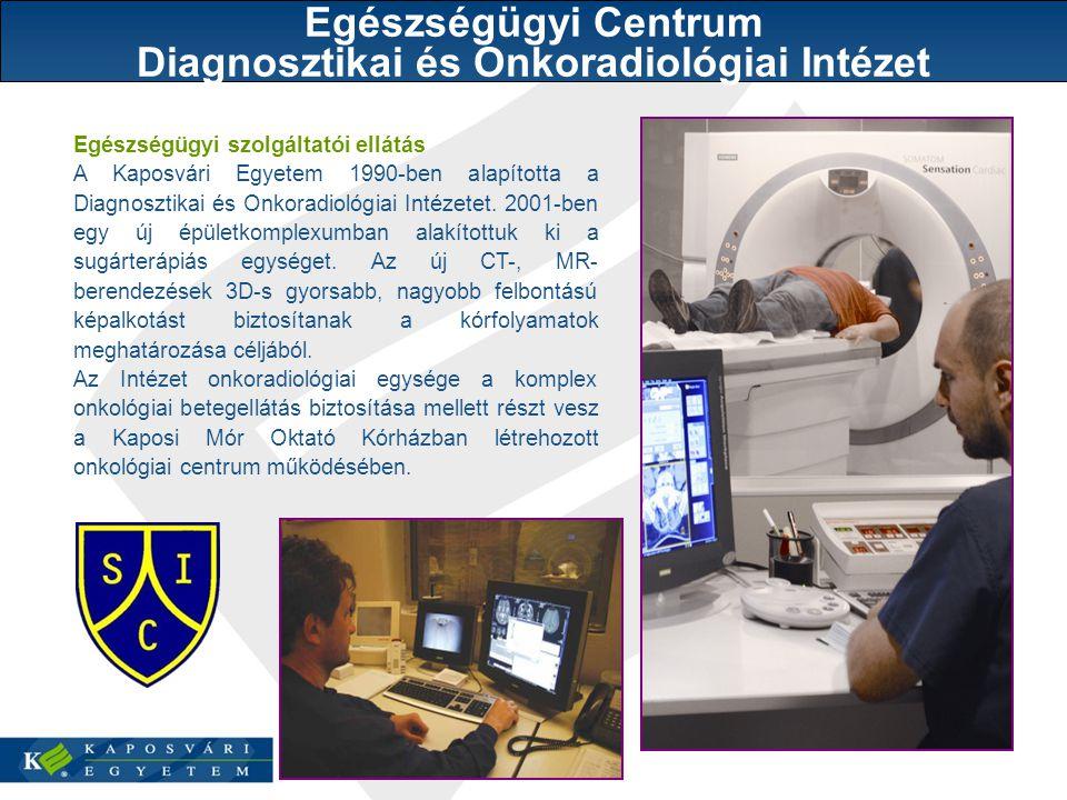 Egészségügyi szolgáltatói ellátás A Kaposvári Egyetem 1990-ben alapította a Diagnosztikai és Onkoradiológiai Intézetet.
