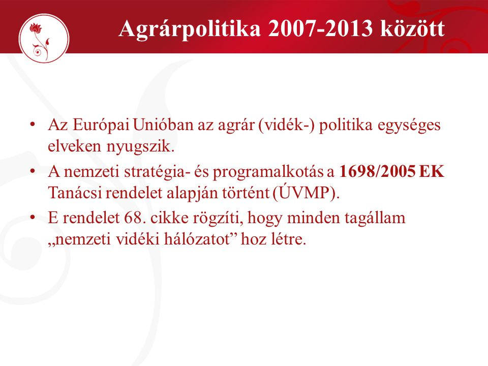 Agrárpolitika 2007-2013 között Az Európai Unióban az agrár (vidék-) politika egységes elveken nyugszik.