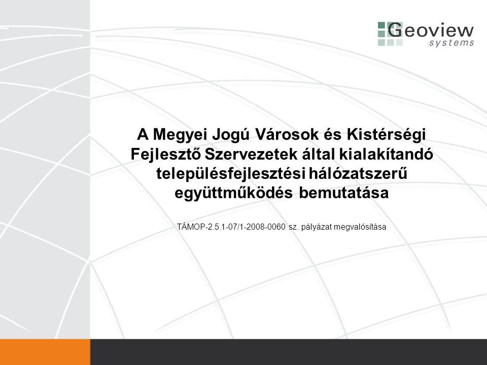 A Megyei Jogú Városok és Kistérségi Fejlesztő Szervezetek által kialakítandó településfejlesztési hálózatszerű együttműködés bemutatása TÁMOP-2.5.1-07