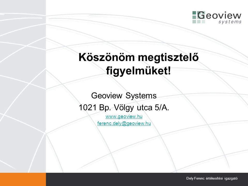 Köszönöm megtisztelő figyelmüket! Geoview Systems 1021 Bp. Völgy utca 5/A. www.geoview.hu ferenc.dely@geoview.hu Dely Ferenc értékesítési igazgató
