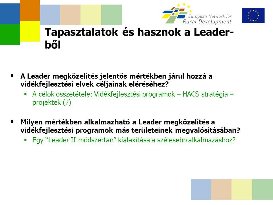 Tapasztalatok és hasznok a Leader- ből  A Leader megközelítés jelentős mértékben járul hozzá a vidékfejlesztési elvek céljainak eléréséhez.
