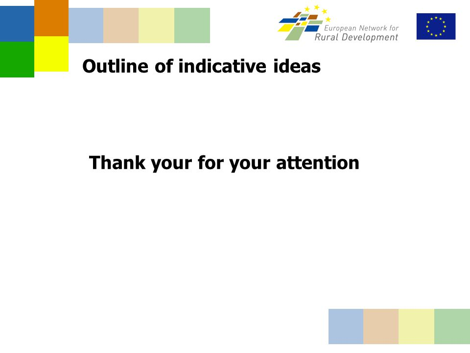 Outline of indicative ideas Thank your for your attention