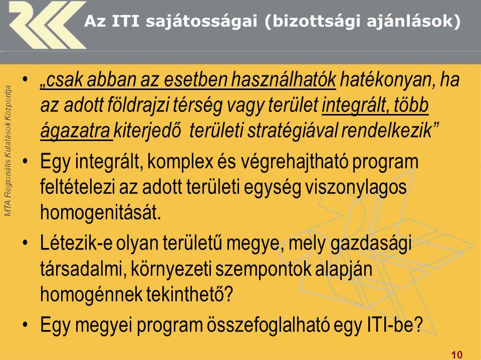 """MTA Regionális Kutatások Központja Az ITI sajátosságai (bizottsági ajánlások) """"csak abban az esetben használhatók hatékonyan, ha az adott földrajzi térség vagy terület integrált, több ágazatra kiterjedő területi stratégiával rendelkezik Egy integrált, komplex és végrehajtható program feltételezi az adott területi egység viszonylagos homogenitását."""